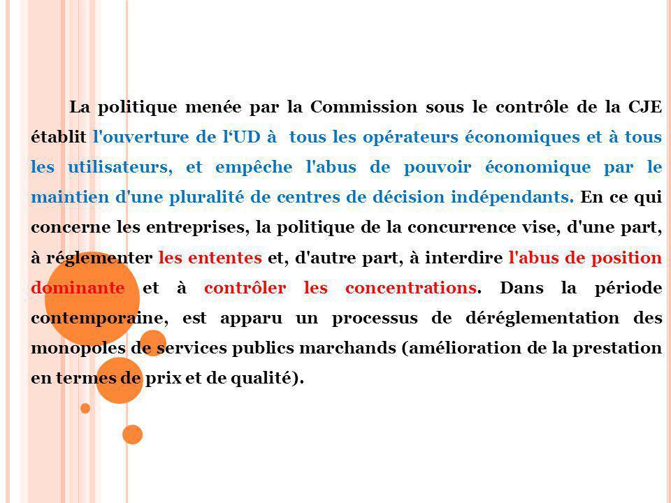 La politique menée par la Commission sous le contrôle de la CJE établit l ouverture de l'UD à tous les opérateurs économiques et à tous les utilisateurs, et empêche l abus de pouvoir économique par le maintien d une pluralité de centres de décision indépendants.