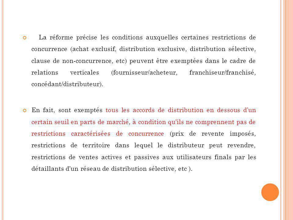 La réforme précise les conditions auxquelles certaines restrictions de concurrence (achat exclusif, distribution exclusive, distribution sélective, clause de non-concurrence, etc) peuvent être exemptées dans le cadre de relations verticales (fournisseur/acheteur, franchiseur/franchisé, concédant/distributeur).