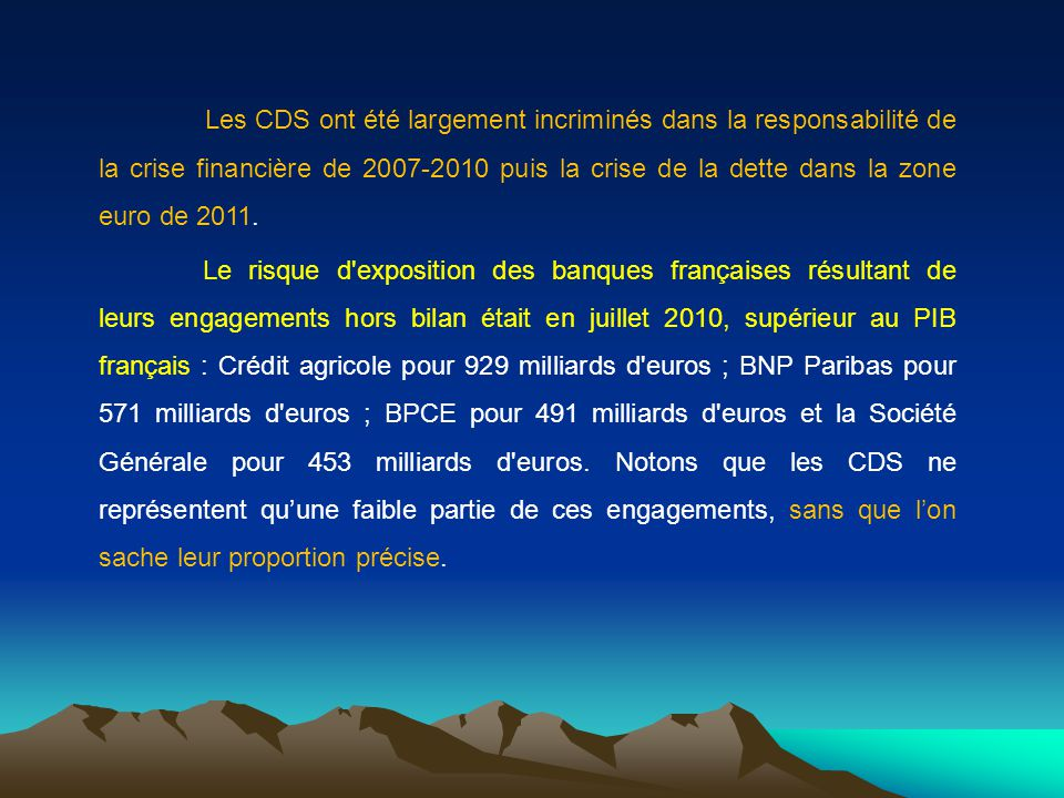 Les CDS ont été largement incriminés dans la responsabilité de la crise financière de 2007-2010 puis la crise de la dette dans la zone euro de 2011.