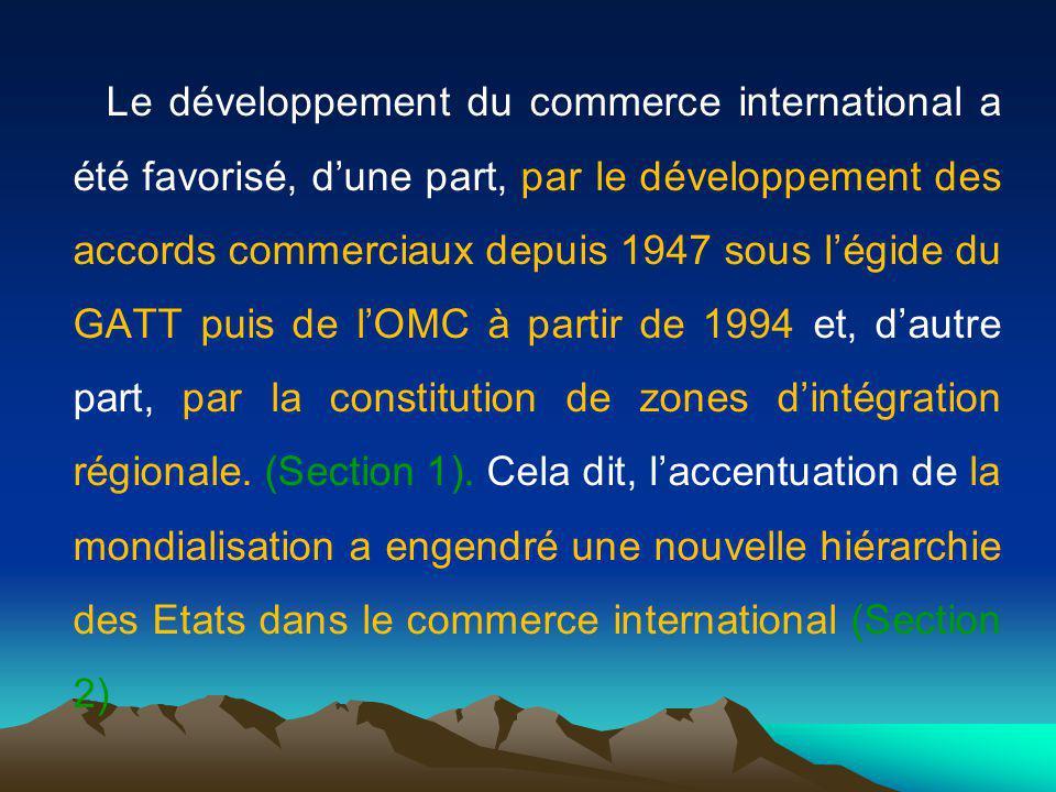 Le développement du commerce international a été favorisé, d'une part, par le développement des accords commerciaux depuis 1947 sous l'égide du GATT puis de l'OMC à partir de 1994 et, d'autre part, par la constitution de zones d'intégration régionale.
