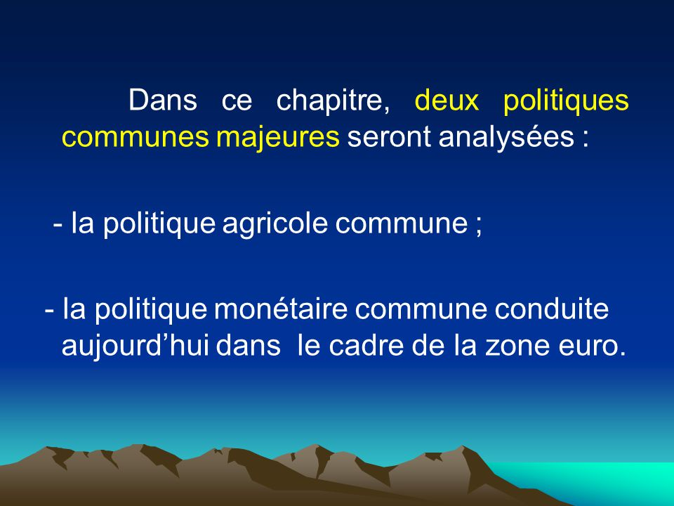 Dans ce chapitre, deux politiques communes majeures seront analysées :