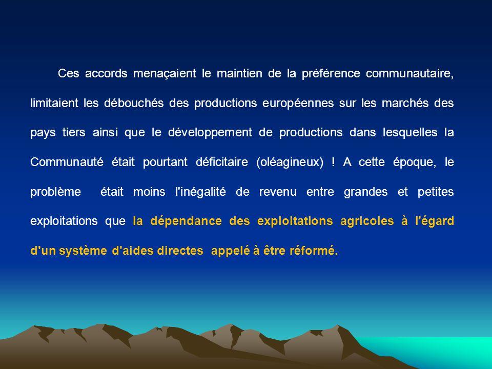 Ces accords menaçaient le maintien de la préférence communautaire, limitaient les débouchés des productions européennes sur les marchés des pays tiers ainsi que le développement de productions dans lesquelles la Communauté était pourtant déficitaire (oléagineux) .