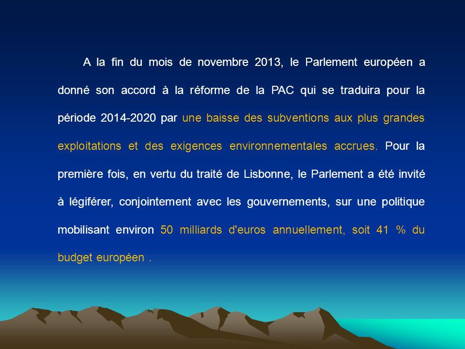 A la fin du mois de novembre 2013, le Parlement européen a donné son accord à la réforme de la PAC qui se traduira pour la période 2014-2020 par une baisse des subventions aux plus grandes exploitations et des exigences environnementales accrues.