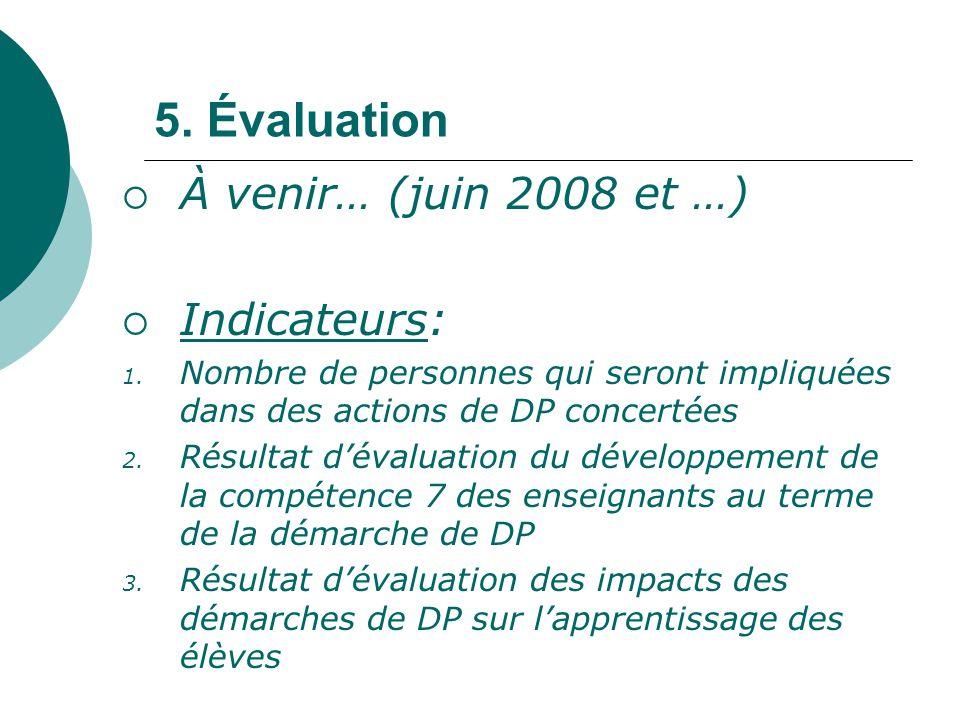 5. Évaluation À venir… (juin 2008 et …) Indicateurs: