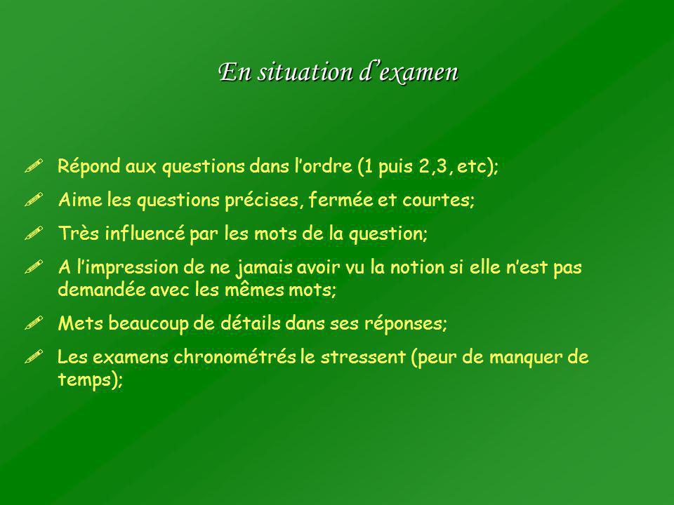 En situation d'examen Répond aux questions dans l'ordre (1 puis 2,3, etc); Aime les questions précises, fermée et courtes;