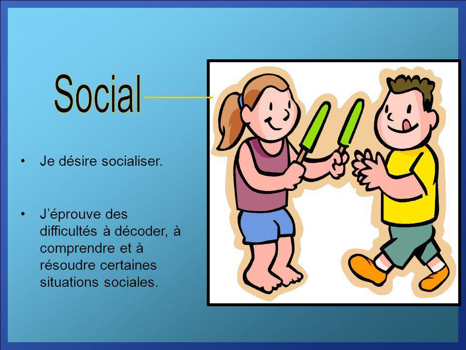 Social Je désire socialiser.