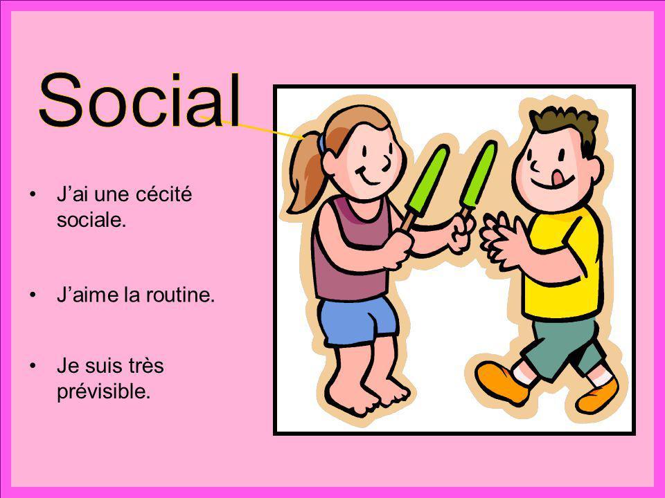 Social J'ai une cécité sociale. J'aime la routine.