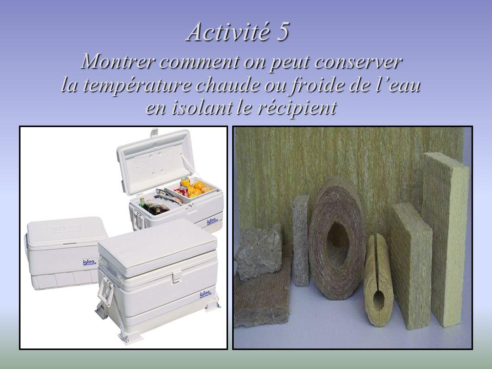 Activité 5 Montrer comment on peut conserver la température chaude ou froide de l'eau en isolant le récipient