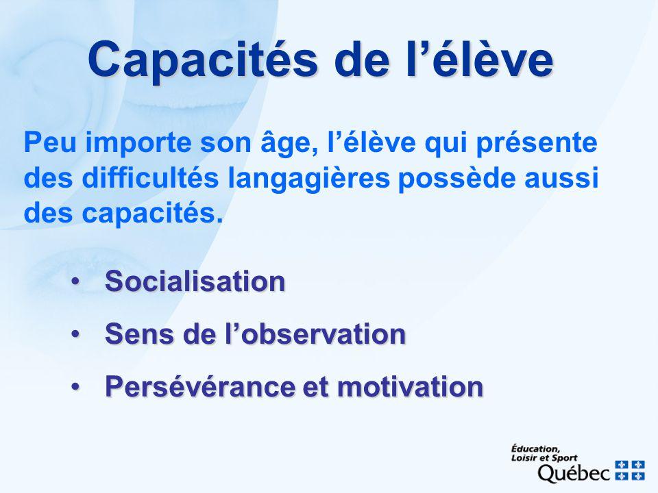 Capacités de l'élève Peu importe son âge, l'élève qui présente des difficultés langagières possède aussi des capacités.