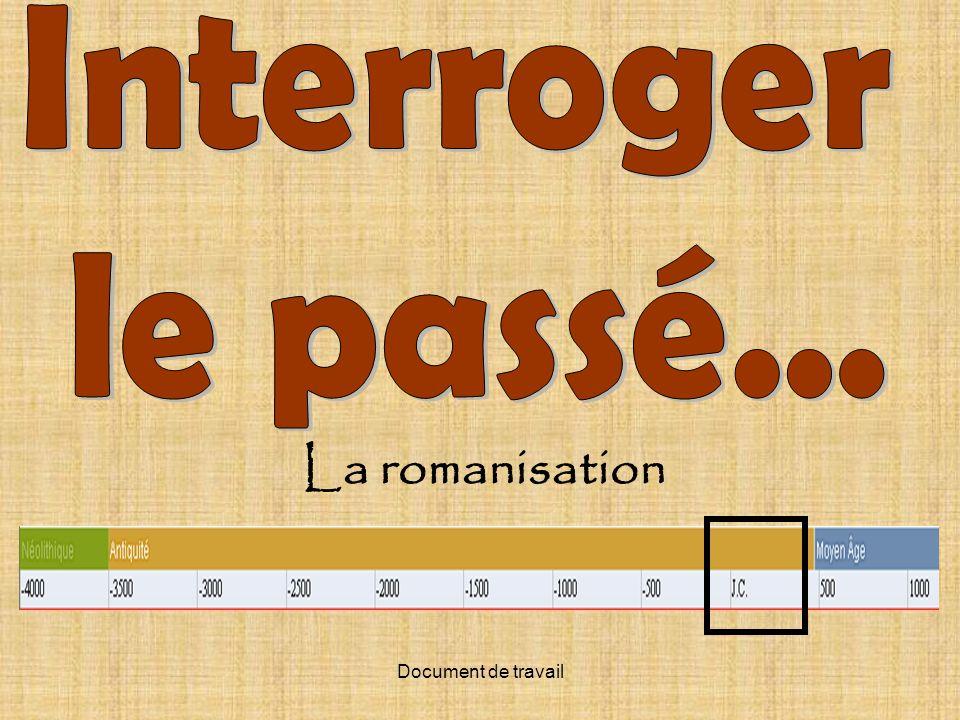 La romanisation Interroger le passé... Document de travail