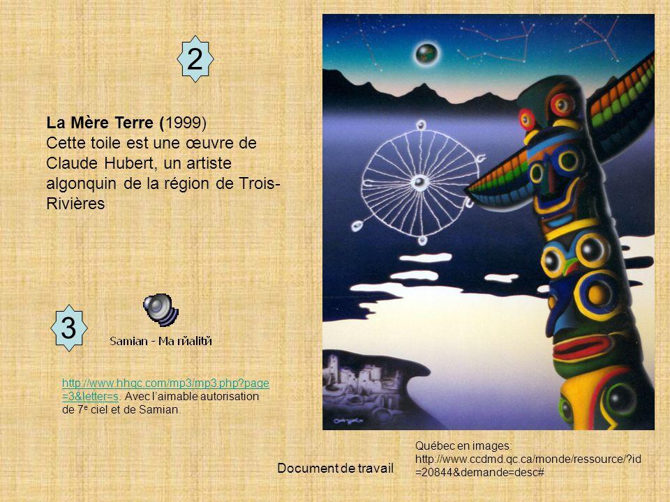 2 La Mère Terre (1999) Cette toile est une œuvre de Claude Hubert, un artiste algonquin de la région de Trois-Rivières.