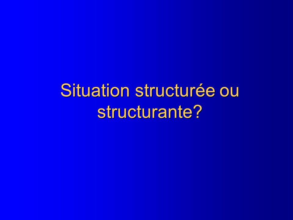 Situation structurée ou structurante