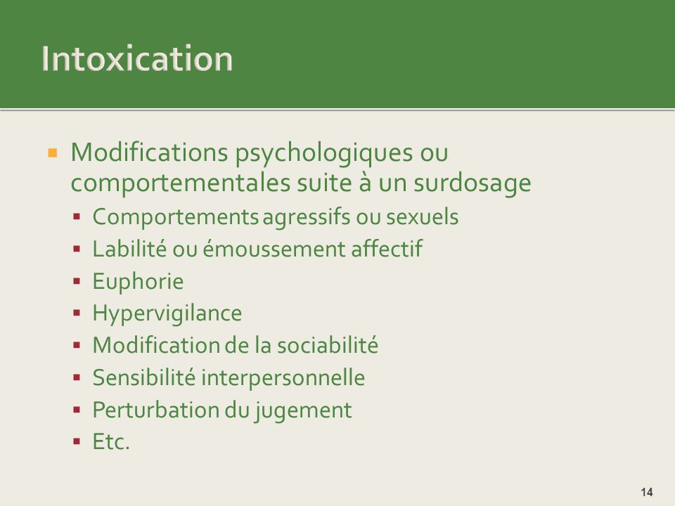 Intoxication Modifications psychologiques ou comportementales suite à un surdosage. Comportements agressifs ou sexuels.