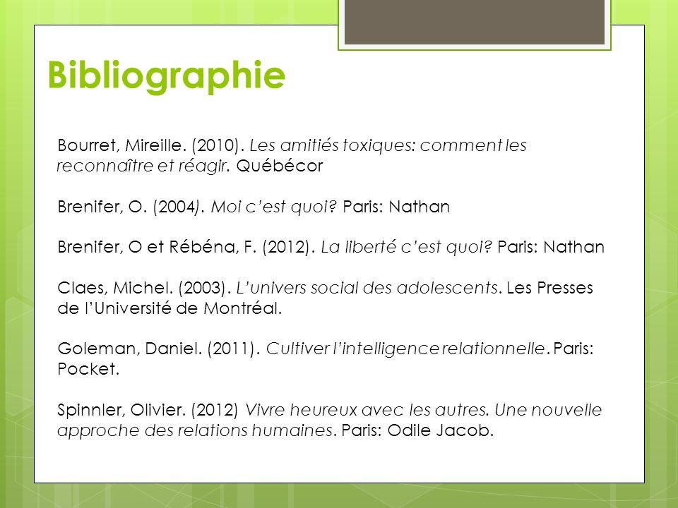 Bibliographie Bourret, Mireille. (2010). Les amitiés toxiques: comment les reconnaître et réagir. Québécor.