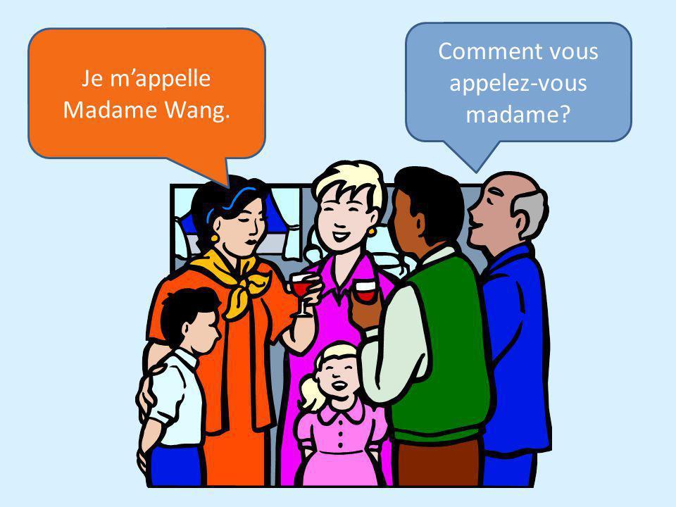 Comment vous appelez-vous madame Je m'appelle Madame Wang.