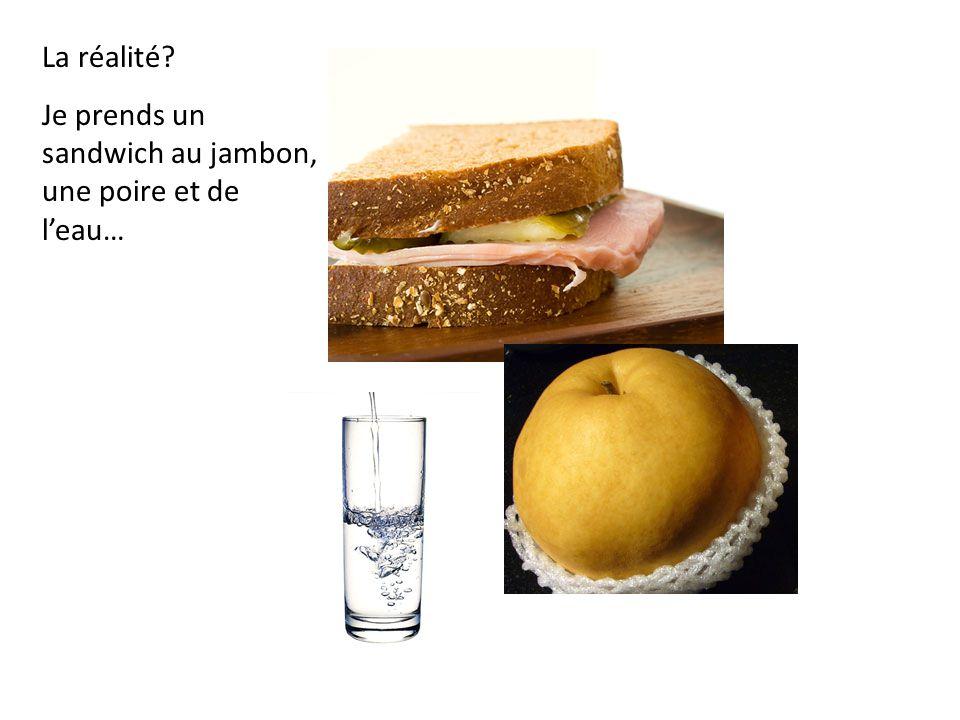 La réalité Je prends un sandwich au jambon, une poire et de l'eau…