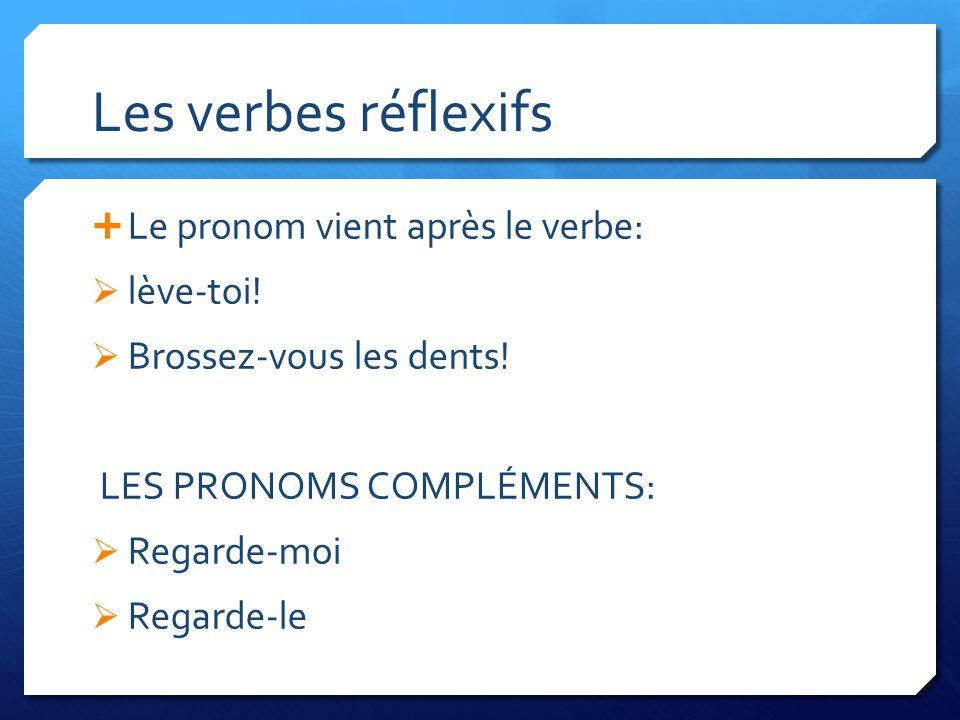Les verbes réflexifs Le pronom vient après le verbe: lève-toi!