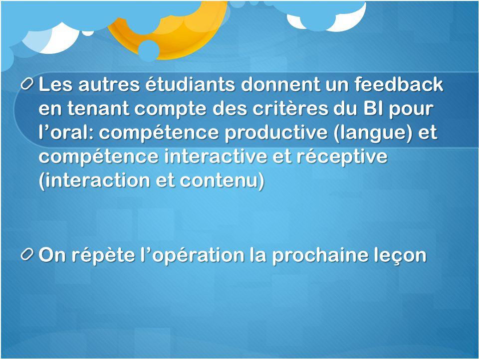 Les autres étudiants donnent un feedback en tenant compte des critères du BI pour l'oral: compétence productive (langue) et compétence interactive et réceptive (interaction et contenu)