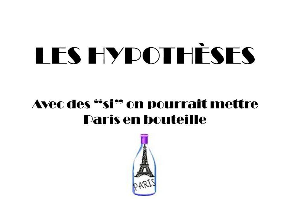 Avec des si on pourrait mettre Paris en bouteille