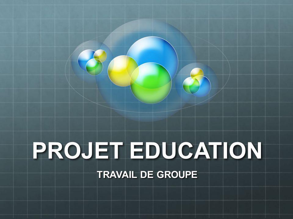 PROJET EDUCATION TRAVAIL DE GROUPE