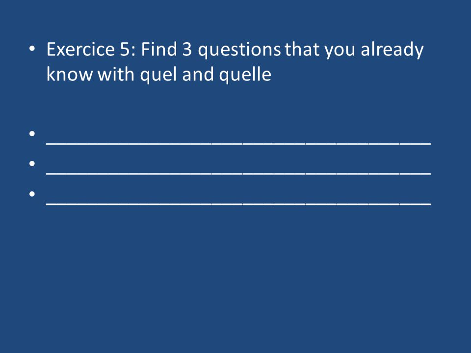 Exercice 5: Find 3 questions that you already know with quel and quelle