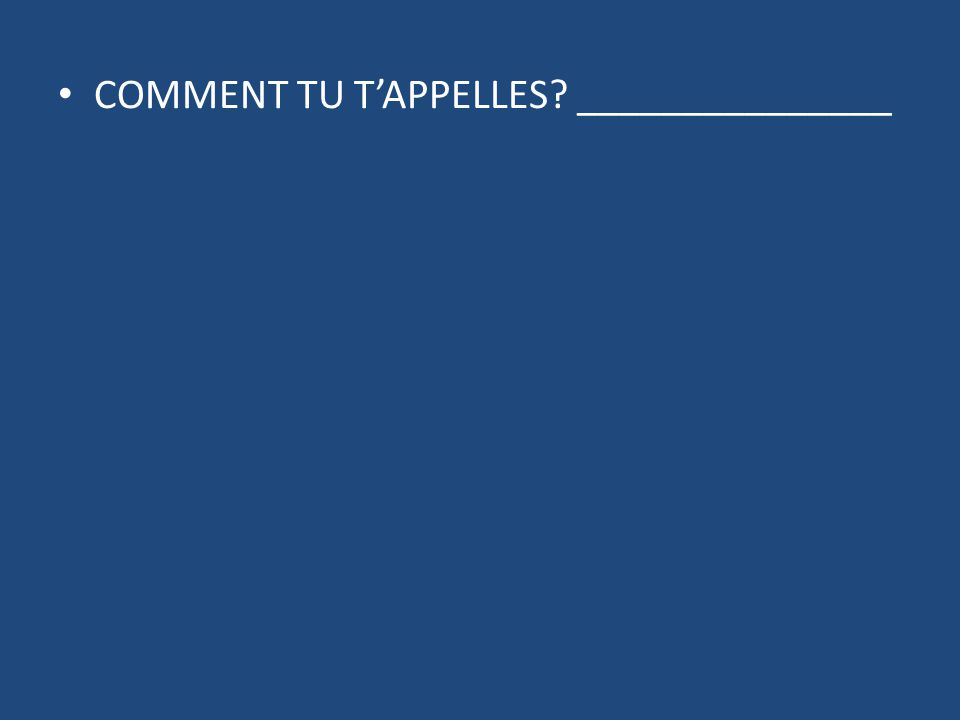 COMMENT TU T'APPELLES _______________