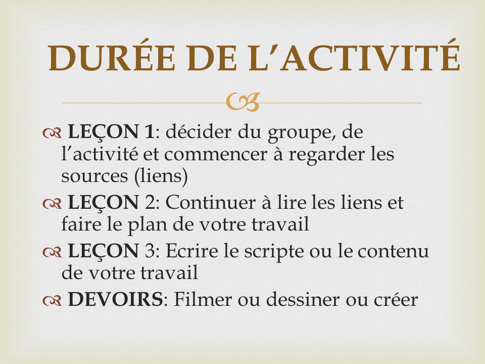 DURÉE DE L'ACTIVITÉ LEÇON 1: décider du groupe, de l'activité et commencer à regarder les sources (liens)