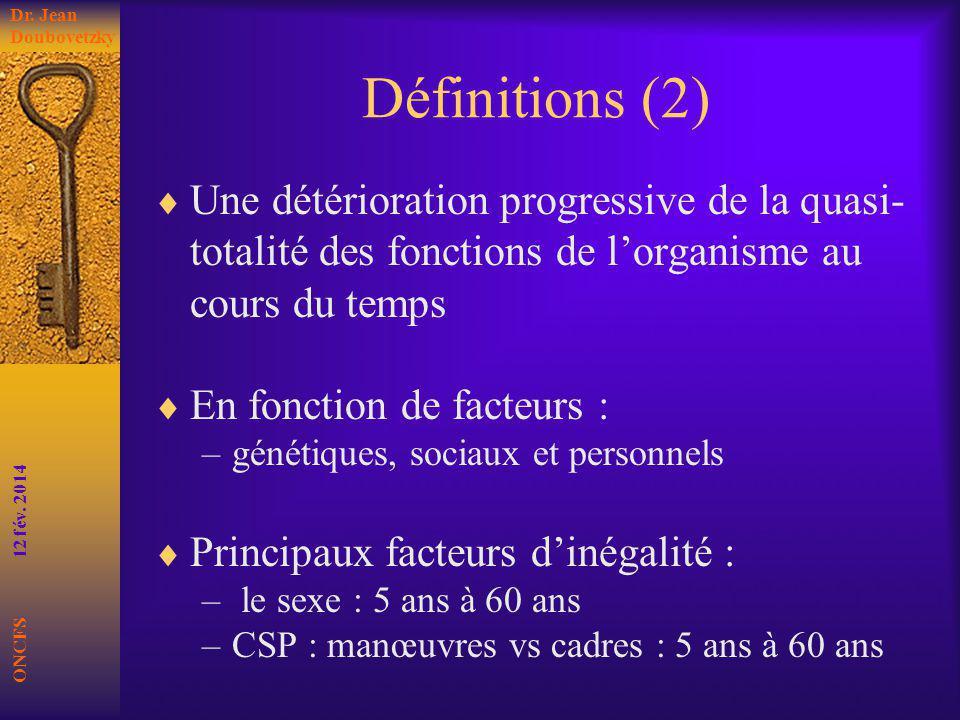 Dr. Jean Doubovetzky Définitions (2) Une détérioration progressive de la quasi-totalité des fonctions de l'organisme au cours du temps.