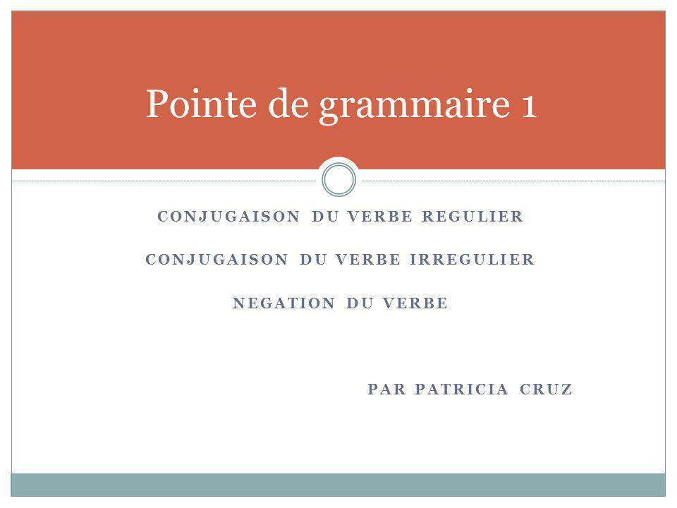 Conjugaison du verbe regulier Conjugaison du verbe irregulier
