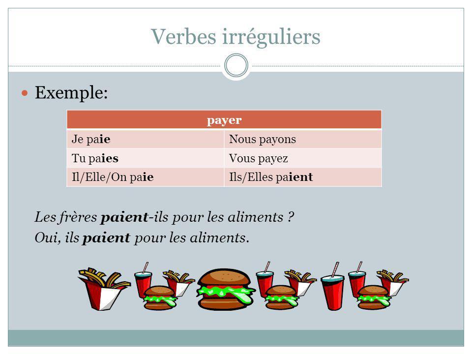 Verbes irréguliers Exemple: Les frères paient-ils pour les aliments
