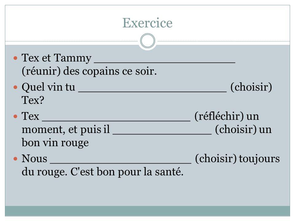 Exercice Tex et Tammy ____________________ (réunir) des copains ce soir. Quel vin tu _____________________ (choisir) Tex