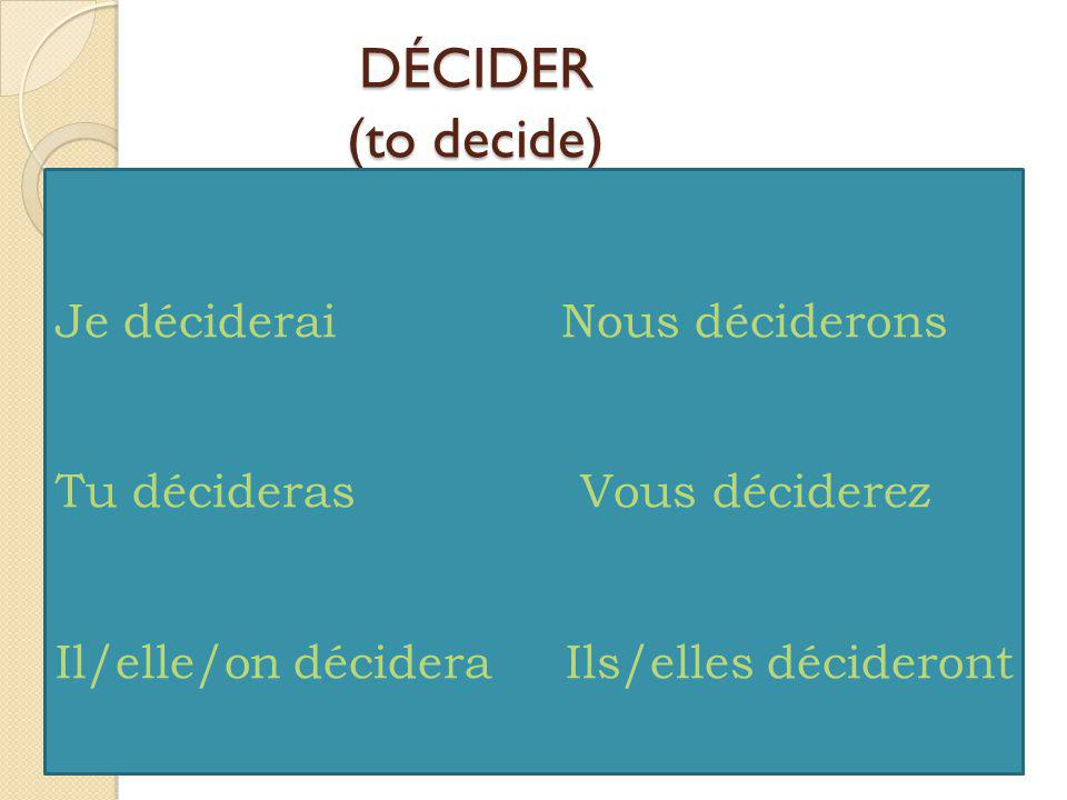 DÉCIDER (to decide) Je déciderai Nous déciderons