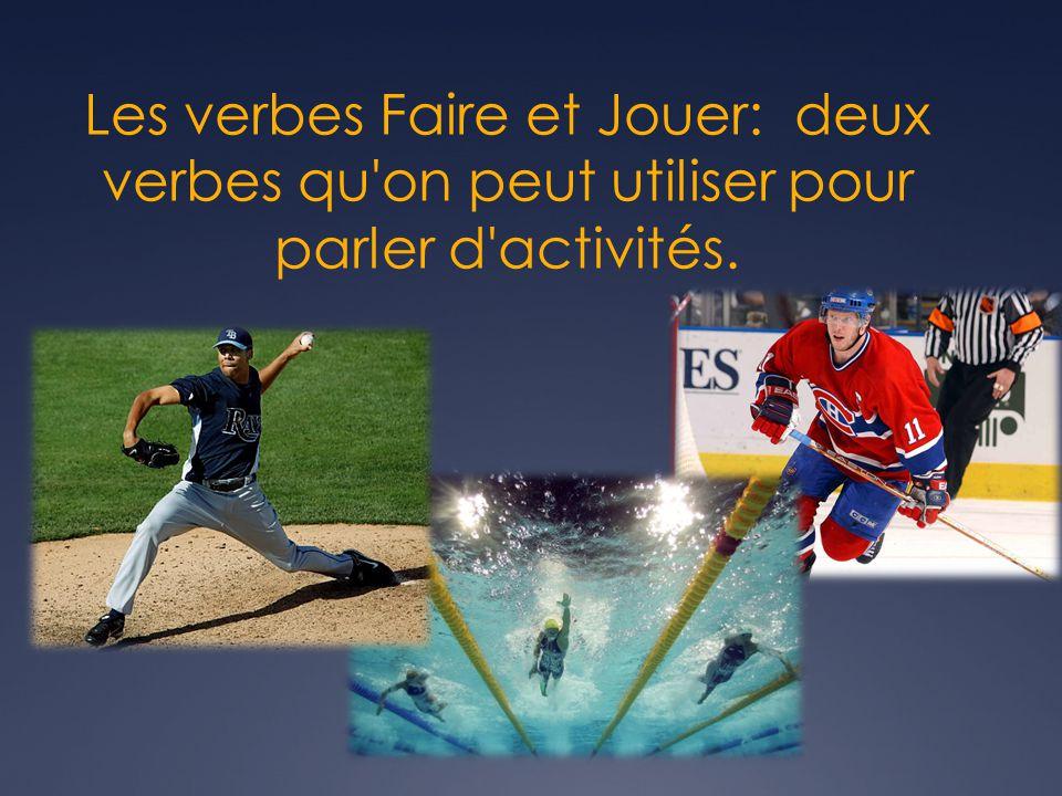 Les verbes Faire et Jouer: deux verbes qu on peut utiliser pour parler d activités.