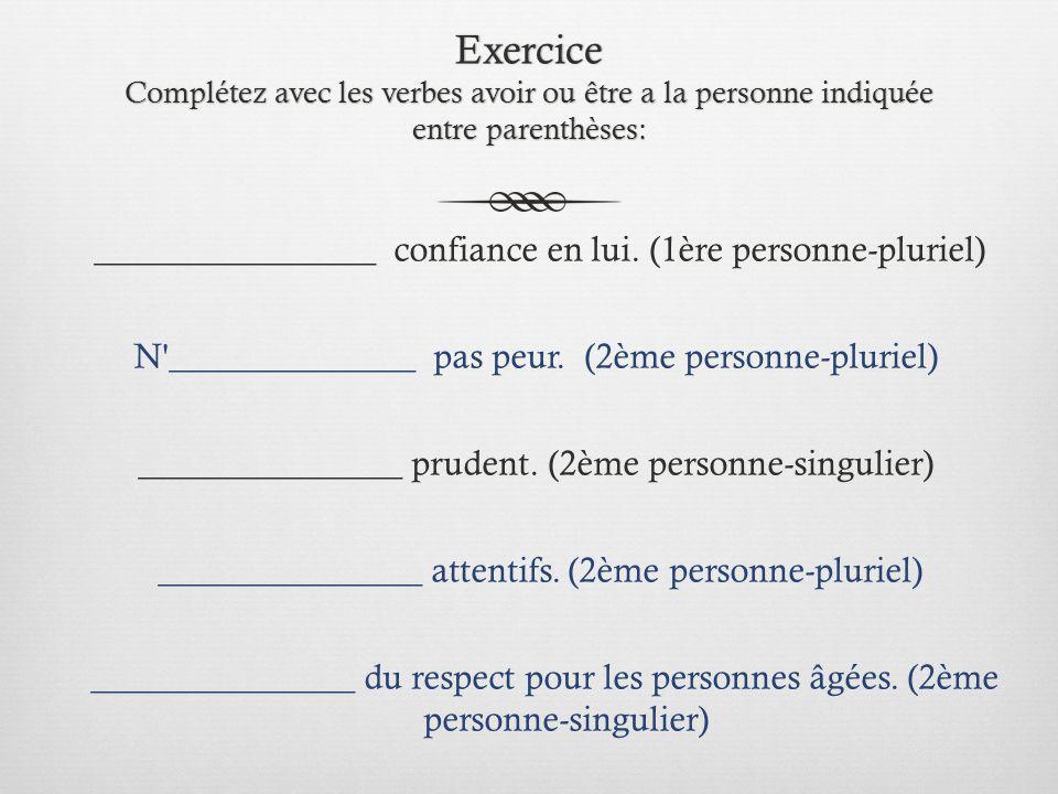Exercice Complétez avec les verbes avoir ou être a la personne indiquée entre parenthèses:
