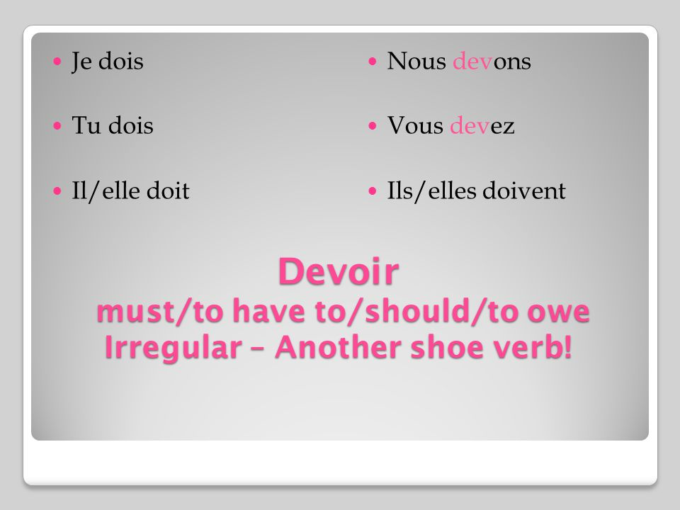 Devoir must/to have to/should/to owe Irregular – Another shoe verb!