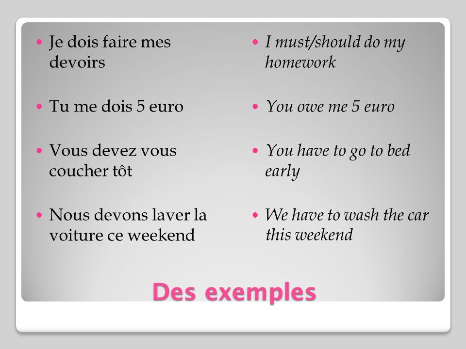 Des exemples Je dois faire mes devoirs Tu me dois 5 euro