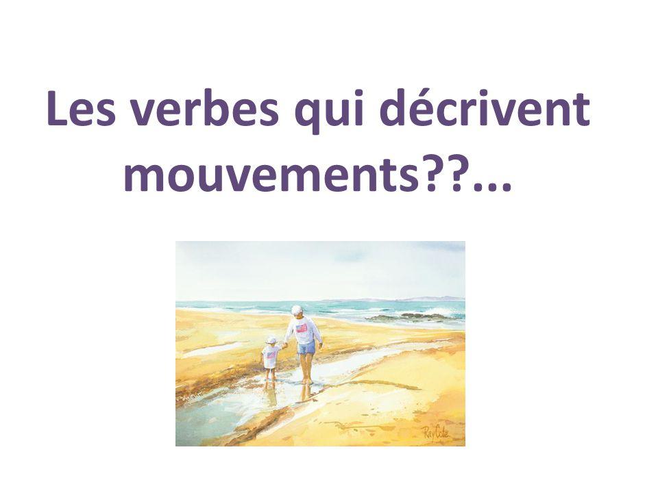 Les verbes qui décrivent mouvements ...
