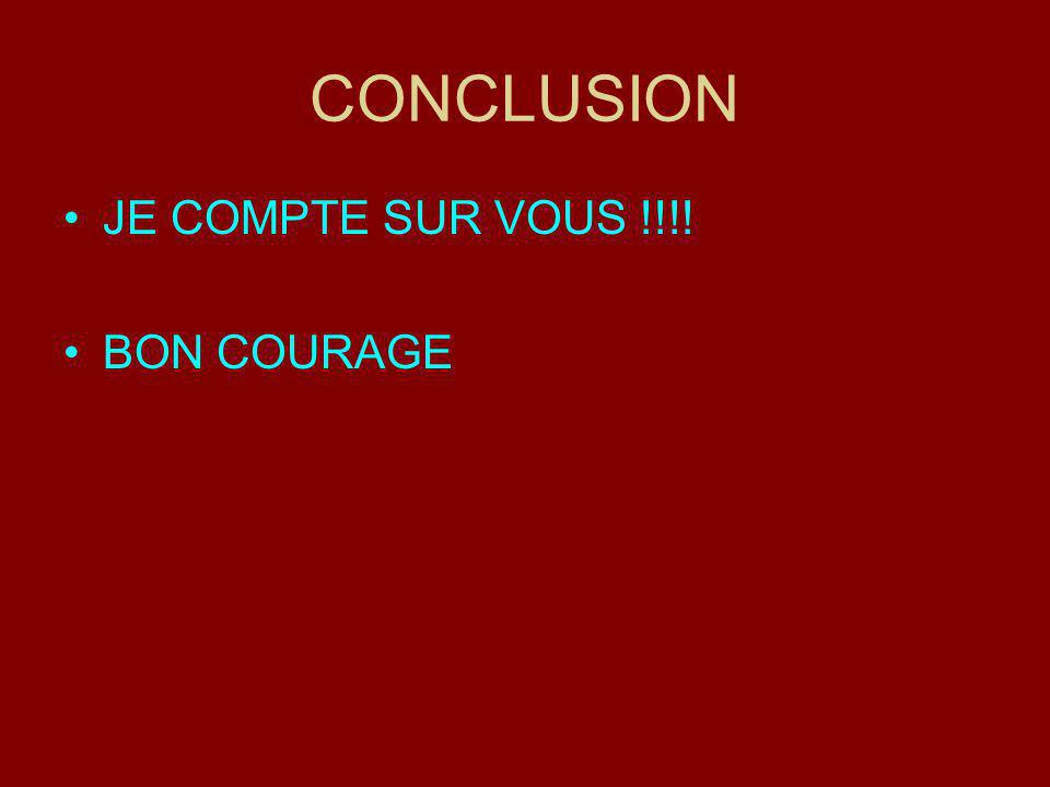 CONCLUSION JE COMPTE SUR VOUS !!!! BON COURAGE