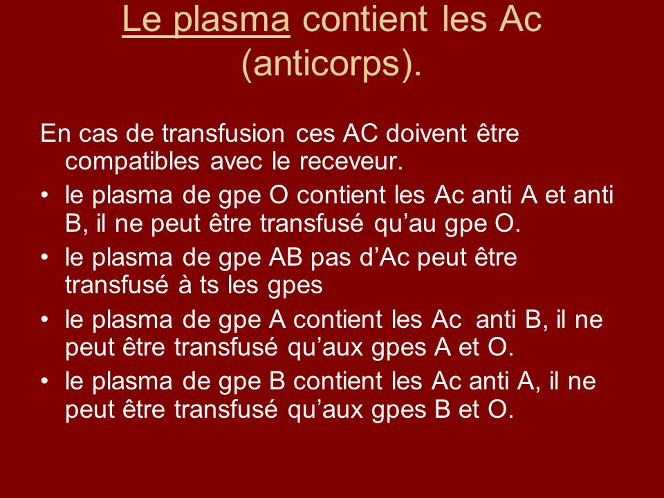 Le plasma contient les Ac (anticorps).