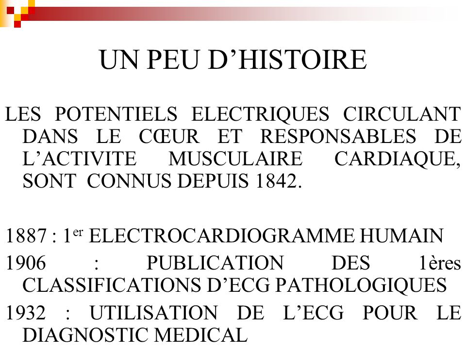UN PEU D'HISTOIRE LES POTENTIELS ELECTRIQUES CIRCULANT DANS LE CŒUR ET RESPONSABLES DE L'ACTIVITE MUSCULAIRE CARDIAQUE, SONT CONNUS DEPUIS 1842.