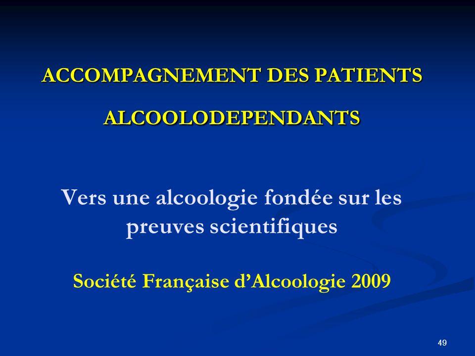 ACCOMPAGNEMENT DES PATIENTS ALCOOLODEPENDANTS Vers une alcoologie fondée sur les preuves scientifiques Société Française d'Alcoologie 2009