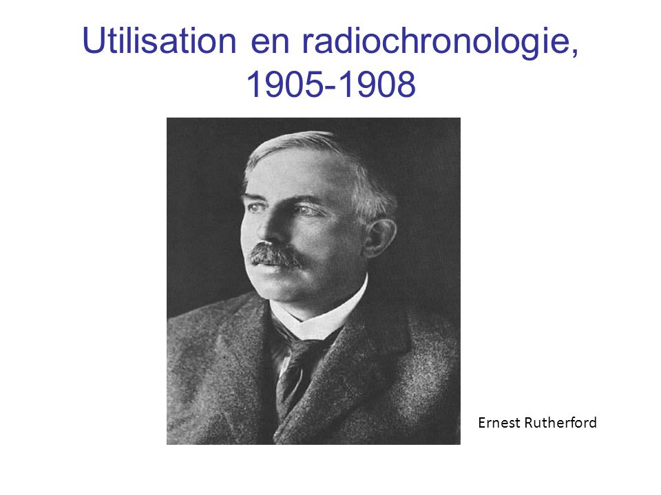Utilisation en radiochronologie, 1905-1908