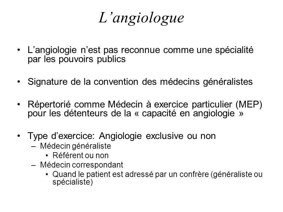L'angiologue L'angiologie n'est pas reconnue comme une spécialité par les pouvoirs publics. Signature de la convention des médecins généralistes.