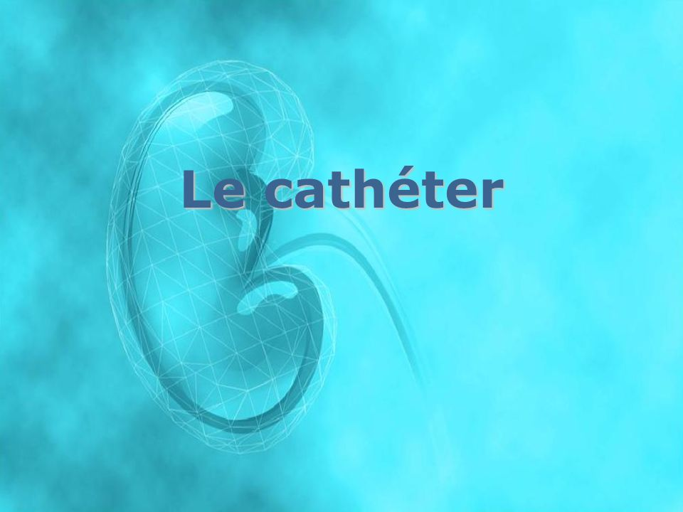 Le cathéter