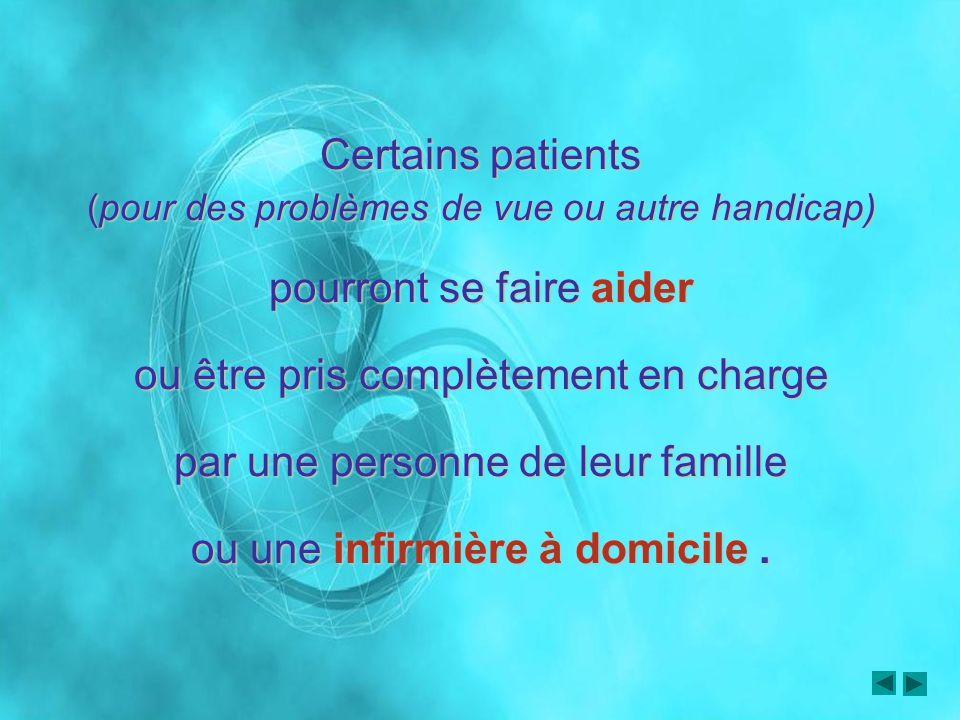 Certains patients (pour des problèmes de vue ou autre handicap)