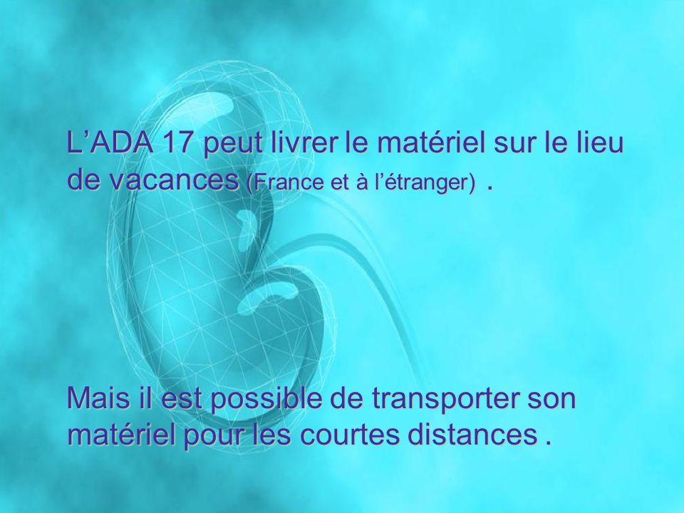 L'ADA 17 peut livrer le matériel sur le lieu de vacances (France et à l'étranger) .