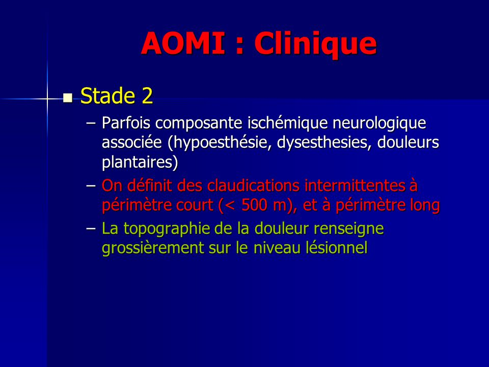 AOMI : Clinique Stade 2. Parfois composante ischémique neurologique associée (hypoesthésie, dysesthesies, douleurs plantaires)