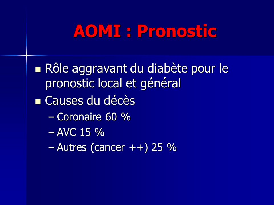 AOMI : Pronostic Rôle aggravant du diabète pour le pronostic local et général. Causes du décès. Coronaire 60 %