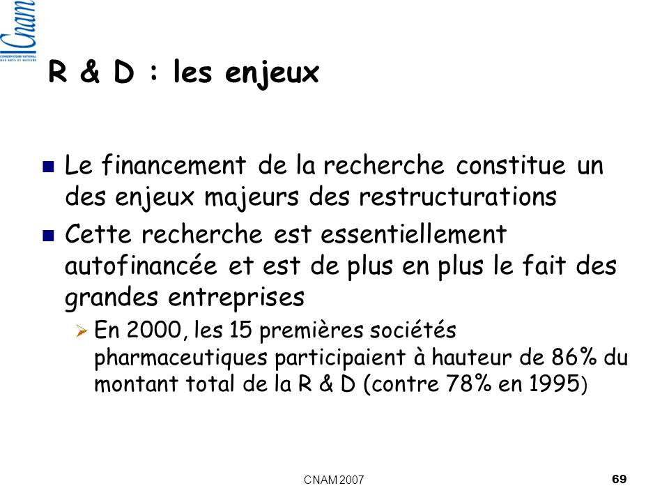 R & D : les enjeux Le financement de la recherche constitue un des enjeux majeurs des restructurations.