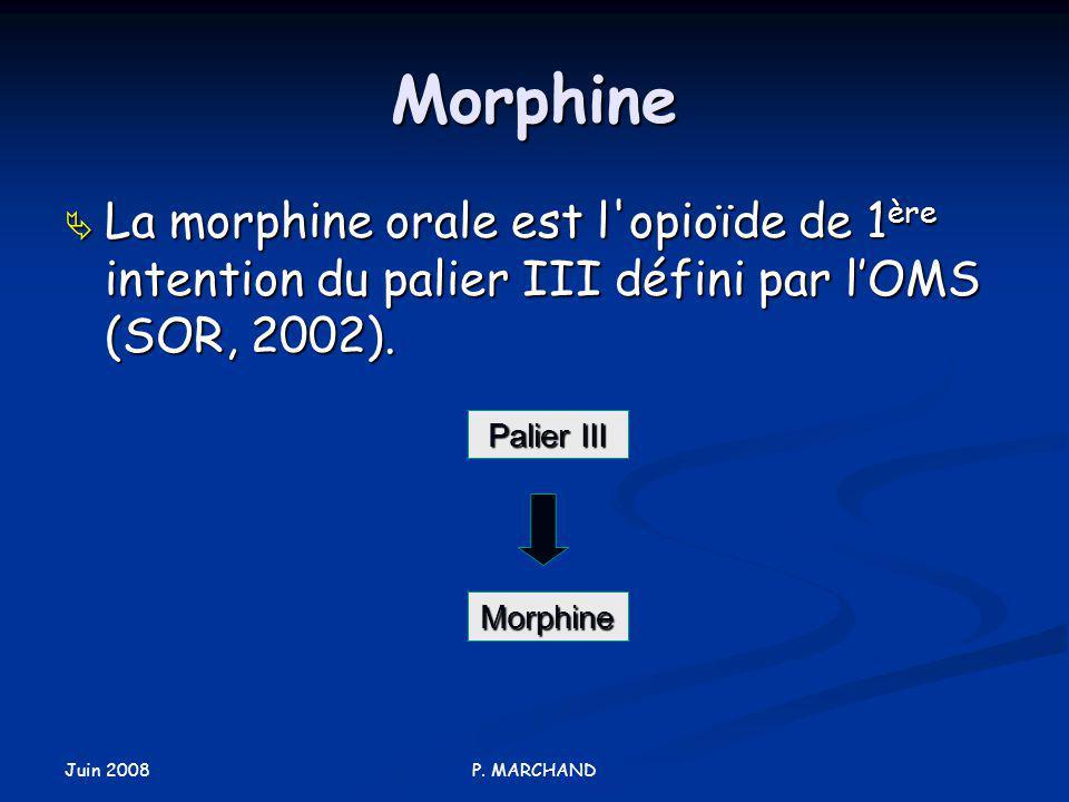 Morphine La morphine orale est l opioïde de 1ère intention du palier III défini par l'OMS (SOR, 2002).